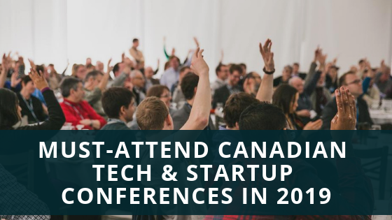 Must-Attend Canadian Tech & Startup Conferences in 2019 – L